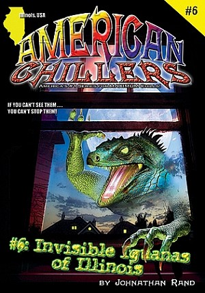 American Chillers #6: Invisible Iguanas of Illinois